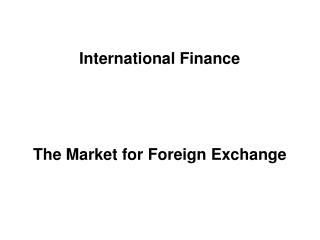 International Finance The Market for Foreign Exchange