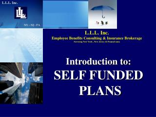 Introduction to: SELF FUNDED  PLANS