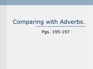 Comparing with Adverbs.