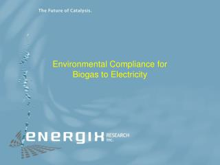 Environmental Compliance for  Biogas to Electricity