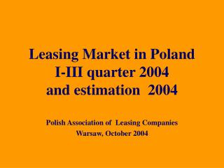Leasing Market in Poland I-III quarter 2004  and estimation  2004