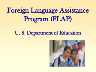 Foreign Language Assistance Program (FLAP) U. S. Department of Education