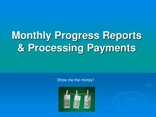 Monthly Progress Reports & Processing Payments
