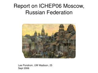 Report on ICHEP06 Moscow, Russian Federation