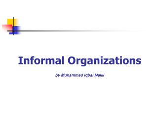 Informal Organizations by Muhammad Iqbal Malik