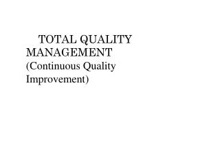 TOTAL QUALITY MANAGEMENT (Continuous Quality Improvement)