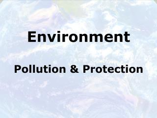 Environment  Pollution & Protection