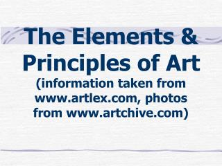 The Elements & Principles of Art (information taken from www.artlex.com, photos from www.artchive.com)