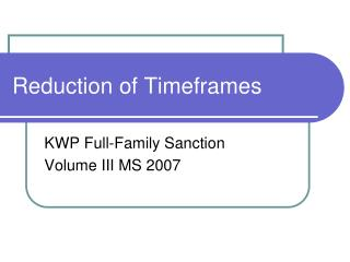 Reduction of Timeframes