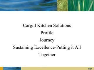 Cargill Kitchen Solutions  Profile Journey Sustaining Excellence-Putting it All Together
