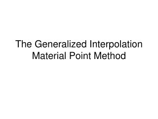 The Generalized Interpolation Material Point Method