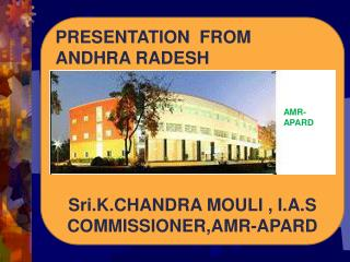 PRESENTATION  FROM  ANDHRA RADESH  Sri.K.CHANDRA MOULI , I.A.S COMMISSIONER,AMR-APARD