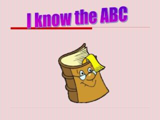 I know the ABC