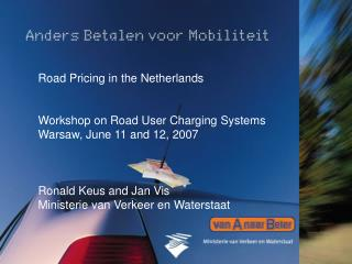 Road Pricing in the Netherlands Workshop on Road User Charging Systems