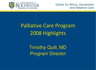 Palliative Care Program 2008 Highlights Timothy Quill, MD Program Director