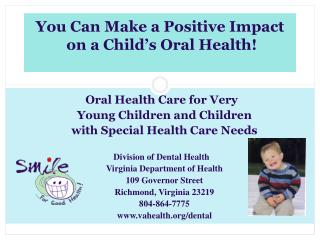 You Can Make a Positive Impact  on a Child's Oral Health!