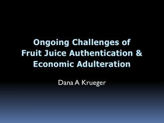 Ongoing Challenges of Fruit Juice Authentication  & Economic Adulteration