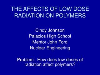 THE AFFECTS OF LOW DOSE RADIATION ON POLYMERS