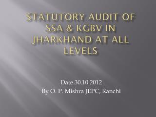 STATUTORY AUDIT OF  SSA &  kgbv  IN JHARKHAND AT ALL LEVELS