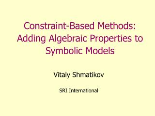 Constraint-Based Methods: Adding Algebraic Properties to Symbolic Models