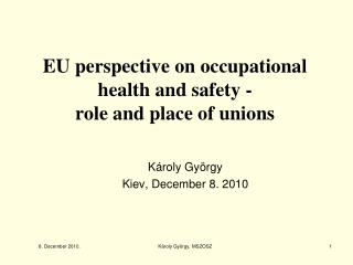 EU perspective on occupational health and safety  -  role and place of unions