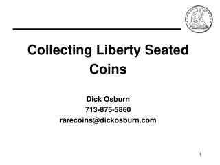 Collecting Liberty Seated Coins Dick Osburn 713-875-5860 rarecoins@dickosburn