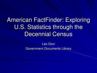 American FactFinder: Exploring U.S. Statistics through the Decennial Census