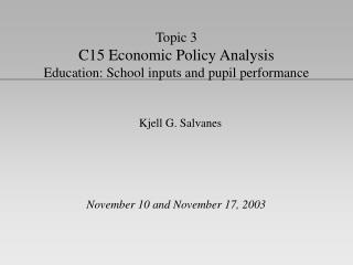 Topic 3 C15 Economic Policy Analysis Education: School inputs and pupil performance
