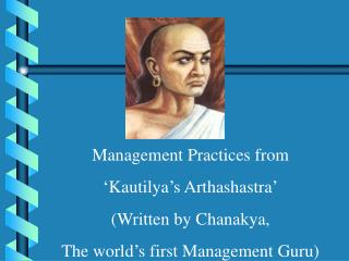 Management Practices from  'Kautilya's Arthashastra' (Written by Chanakya,