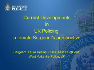 Current Developments  in  UK Policing,  a female Sergeant's perspective