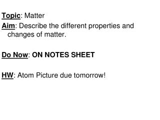Topic : Matter Aim : Describe the different properties and changes of matter.