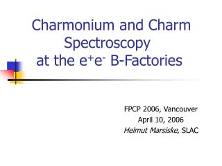 Charmonium and Charm        Spectroscopy  at the e + e -  B-Factories