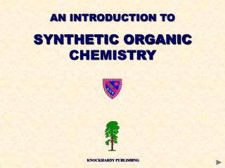 AN INTRODUCTION TO SYNTHETIC ORGANIC CHEMISTRY