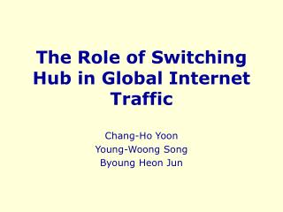 The Role of Switching Hub in Global Internet Traffic