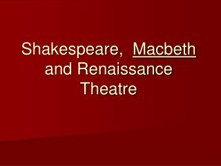 Shakespeare,   Macbeth  and Renaissance Theatre