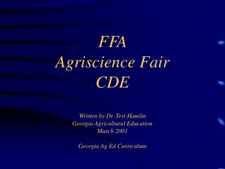 FFA  Agriscience Fair CDE Written by Dr. Teri Hamlin Georgia Agricultural Education March 2001 Georgia Ag Ed Curriculum