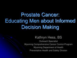 Prostate Cancer:  Educating Men about Informed Decision Making