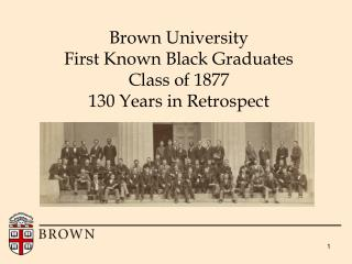 Brown University First Known Black Graduates Class of 1877  130 Years in Retrospect