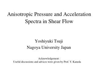 Anisotropic Pressure and Acceleration Spectra in Shear Flow