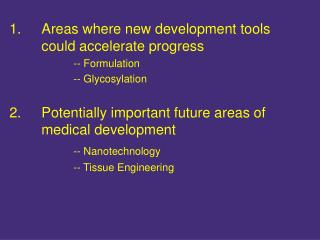 1.	Areas where new development tools 	could accelerate progress 	-- Formulation 	-- Glycosylation