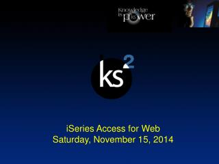 iSeries Access for Web Saturday, November 15, 2014