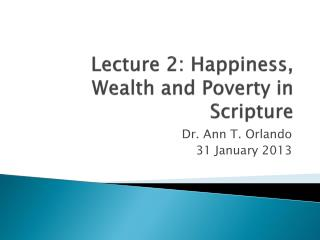 Lecture 2: Happiness, Wealth and Poverty in Scripture