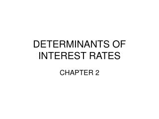 DETERMINANTS OF INTEREST RATES