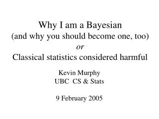 Why I am a Bayesian and why you should become one, too or Classical statistics considered harmful