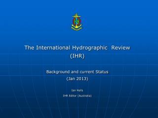 The International  Hydrographic   Review (IHR) Background and current Status (Jan 2013) Ian Halls