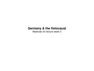 Germany & the Holocaust Materials for lecture week 3