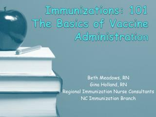 Immunizations: 101 The Basics of Vaccine Administra tion