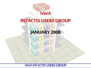 NWA INTACTIX USERS GROUP JANUARY 2008