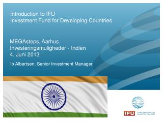 Introduction to IFU  Investment Fund for Developing Countries