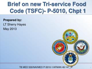 Brief on new Tri-service  Food  Code (TSFC)- P-5010,  Chpt  1